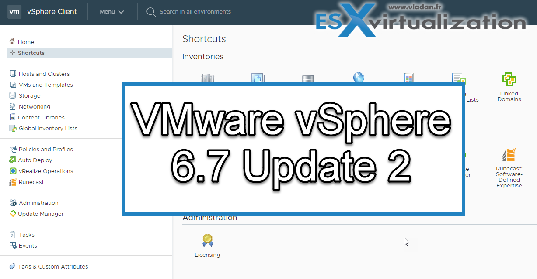 VMware vSphere 6 7 Update 2 Announced | ESX Virtualization